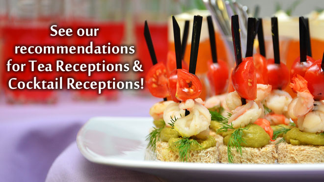 Recommendations for Tea Receptions & Cocktail Receptions buffet catering here!
